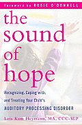 The Sound of Hope: Recognizing, Coping With, and Treating Your Child's Auditory Processing Disorder Cover