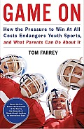 Game on: How the Pressure to Win at All Costs Endangers Youth Sports and What Parents Can Do about It Cover