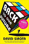 Back to Our Future: How the 1980s Explain the World We Live in Now -- Our Culture, Our Politics, Our Everything Cover