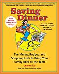 Saving Dinner: The Menus, Recipes, and Shopping Lists to Bring Your Family Back to the Table Cover