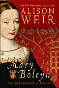 Mary Boleyn The Mistress of Kings