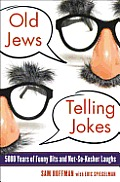 Old Jews Telling Jokes: 5,000 Years of Funny Bits and not-so-kosher Laughs Cover