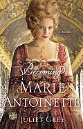 Becoming Marie Antoinette: A Novel Cover
