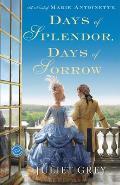 Days of Splendor Days of Sorrow A Novel of Marie Antoinette