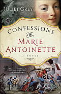 Confessions of Marie Antoinette A Novel