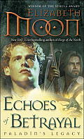 Echoes Of Betrayal: Paladin's Legacy by Elizabeth Moon