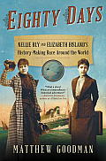 Eighty Days Nellie Bly & Elizabeth Bislands History Making Race Around the World