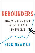 Rebounders: How Winners Pivot from Setback to Success