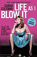 Life as I Blow It: Tales of Love, Life & Sex . . . Not Necessarily in That Order Cover