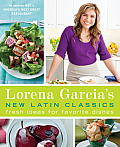 Lorena Garcia's New Latin Classics: Fresh Ideas for Favorite Dishes Cover