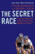 Secret Race Inside the Hidden World of the Tour de France Doping Cover ups & Winning at All Costs