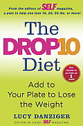 The Drop 10 Diet: Add to Your Plate to Lose the Weight Cover
