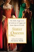 Sister Queens: The Noble, Tragic Lives of Katherine of Aragon and Juana, Queen of Castile Cover