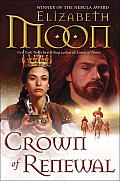 Crown Of Renewal (Paladin's Legacy) by Elizabeth Moon