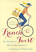 French Twist An American Moms Experiment in Parisian Parenting