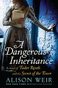 A Dangerous Inheritance: A Novel of Tudor Rivals and the Secret of the Tower Cover