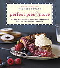 Perfect Pies & More All New Pies Cookies Bars & Cakes from Americas Pie Baking Champion