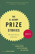 O Henry Prize Stories 2013 Including stories by Donald Antrim Andrea Barrett Ann Beattie Deborah Eisenberg Ruth Prawer Jhabvala Kelly Link Alice Munro & Lily Tuck