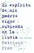 El Espiritu de mis Padres Sigue Subiendo en la Lluvia = My Fathers' Ghost Is Climing in the Rain (Vintage Espanol)