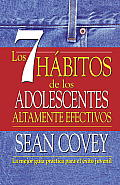 Los 7 Habitos de los Adolescentes Altamente Efectivos: La Mejor Guia Practica Para el Exito Juvenil = The 7 Habits of Highly Effective Teens