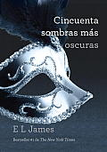 Cincuenta Sombras Mas Oscuras = Fifty Dhades Darker (Trilogia Cincuenta Sombras)