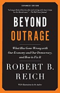 Beyond Outrage: What Has Gone Wrong with Our Economy and Our Democracy, and How to Fix It Cover