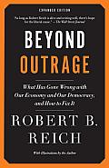 Beyond Outrage: Expanded Edition: What Has Gone Wrong with Our Economy and Our Democracy, and How to Fix It Cover