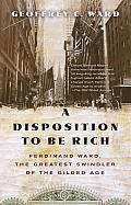 A Disposition to Be Rich: Ferdinand Ward, the Greatest Swindler of the Gilded Age (Vintage) Cover
