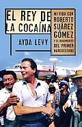 El Rey de Cocaina: Mi Vida Con Roberto Suarez Gomez y el Nacimiento del Primer Narcoestado = The King of Cocaine (Vintage Espanol)