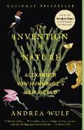 Invention of Nature Alexander von Humboldts New World