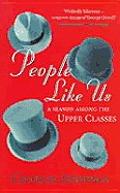 People Like Us A Season Among the Upper Classes