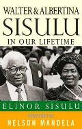 Walter & Albertina Sisulu in Our Lifetime