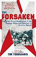 Forsaken From the Great Depression To the Gulags Hope & Betrayal in Stalins Russia