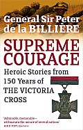 Supreme Courage Heroic Stories from 150 Years of the Victoria Cross UK Edition