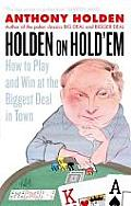 Holden on Hold'em: How to Play and Win at the Biggest Deal in Town