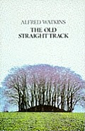 Old Straight Track: the Classic Book on Ley Lines Cover