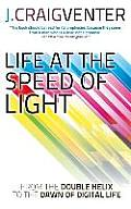 Life at the Speed of Light From the Double Helix to the Dawn of Digital Life