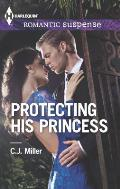 Harlequin Romantic Suspense #1777: Protecting His Princess