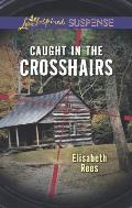 Caught in the Crosshairs (Love Inspired Suspense)