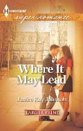 Harlequin Large Print Super Romance #1848: Where It May Lead