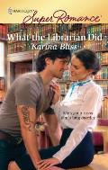 Harlequin Super Romance #1622: What the Librarian Did