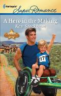 Harlequin Super Romance #1752: A Hero in the Making