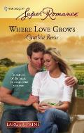 Harlequin Large Print Super Romance #1451: Where Love Grows (Large Print)