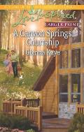 A Canyon Springs Courtship (Love Inspired Large Print)