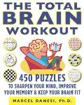 The Total Brain Workout: 450 Puzzles to Sharpen Your Mind, Improve Your Memory, and Keep Your Brain Fit