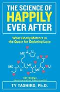 Science of Happily Ever After What Really Matters in the Quest for Enduring Love