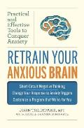 Retrain Your Anxious Brain: Practical and Effiective Tools to Conquer Anxiety