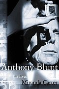 Anthony Blunt His Lives