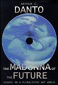 Madonna Of The Future Essays In A Pluralistic Art World