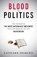Blood and Politics: The History of the White Nationalist Movement from the Margins to the Mainstream Cover